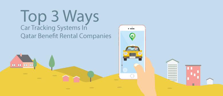 Top-3-Ways-Car-Tracking-Systems-Qatar-Benefit-Rental-Companies