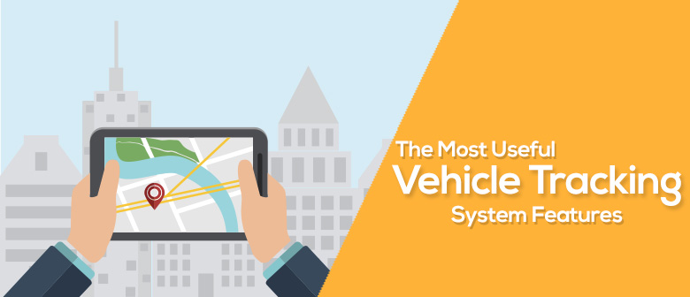 The Most Useful Vehicle Tracking System Features