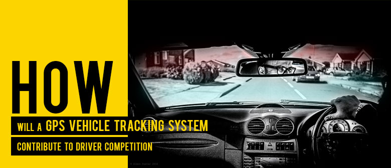How will a GPS Vehicle Tracking System Contribute to Driver Competition