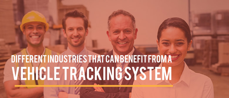 Different Industries That can Benefit From GPS Vehicle Tracking System