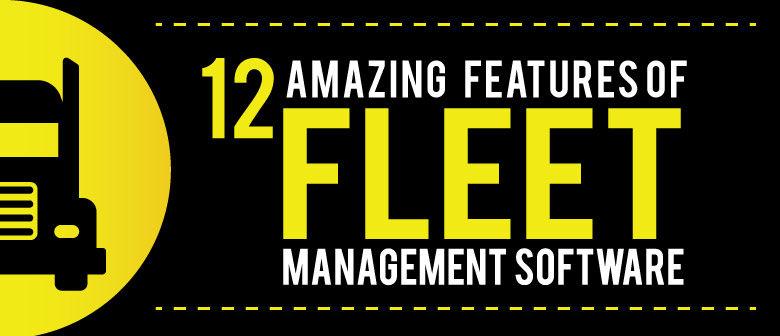 12 Amazing Features Of Fleet Management Software