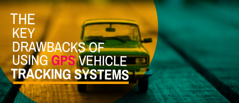 gps-vehicle-tracking-systems-drawbacks-blog-image