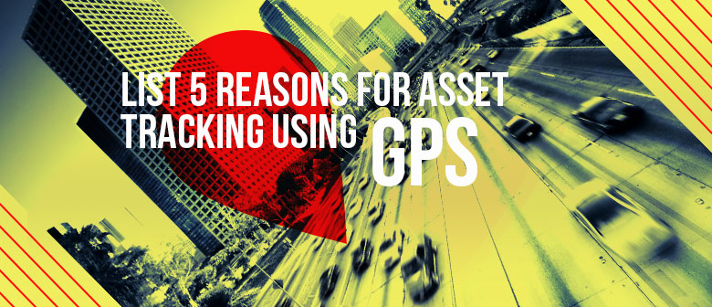 List 5 Reasons for Asset tracking Using GPS blog image