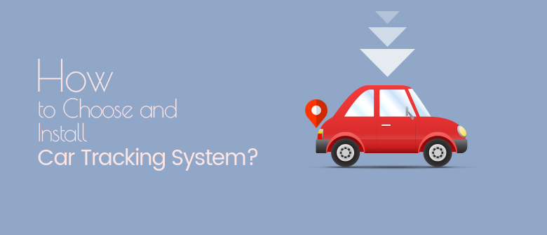 How to Choose and Install Car Tracking System
