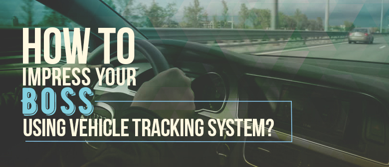 Impress your Boss Using Vehicle Tracking System featured image