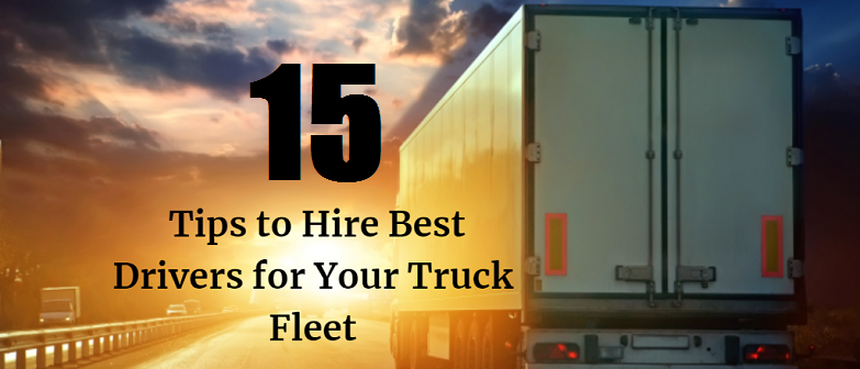 15 Tips to Hire Best Drivers for Your Truck Fleet featured image