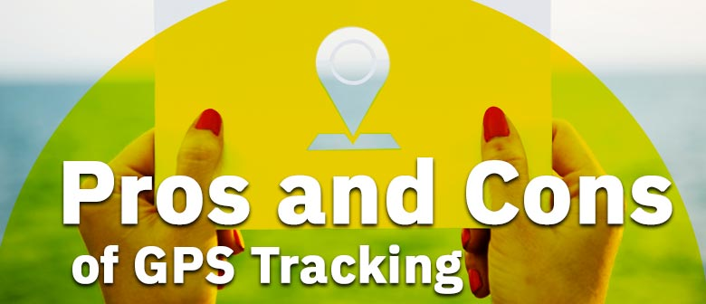 Pros and Cons of GPS Tracking
