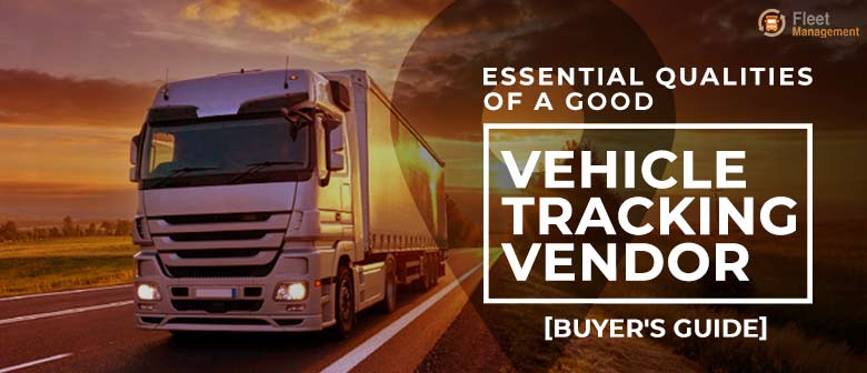 Essential-Qualities-of-a-Good-Vehicle-Tracking-Vendor-new3