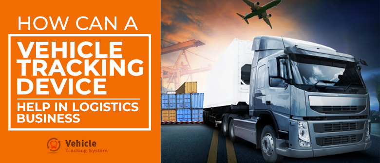 HOW-CAN-A-VEHICLE-TRACKING-DEVICE-HELP-IN-LOGISTICS-BUSINESS